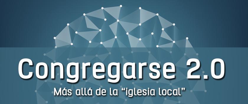 """Congregarse 2.0. Más allá de la """"iglesia local"""""""
